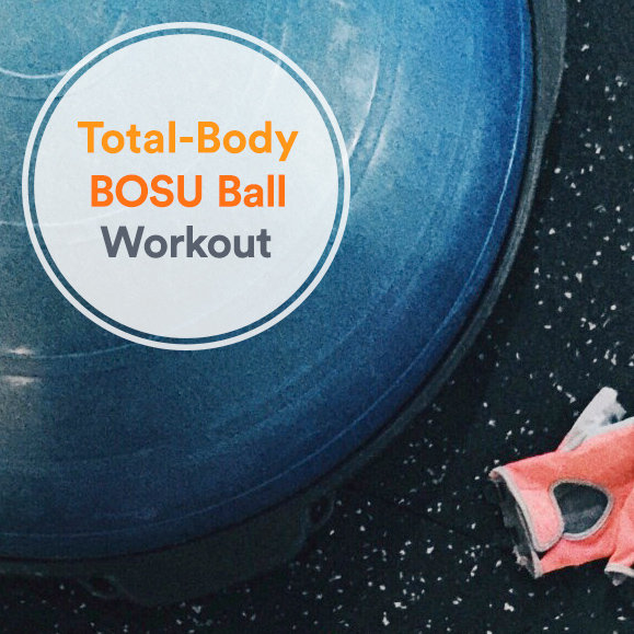 Bosu Ball Total Body Workout: 5 BOSU Ball Exercises For Total-Body Strength