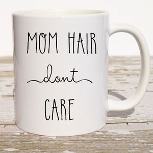 mom-hair-dont-care-mug